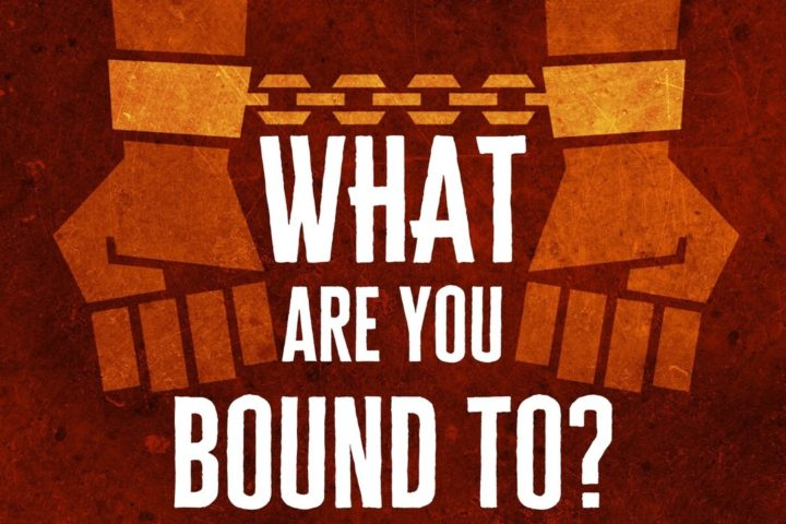 What are you bound to